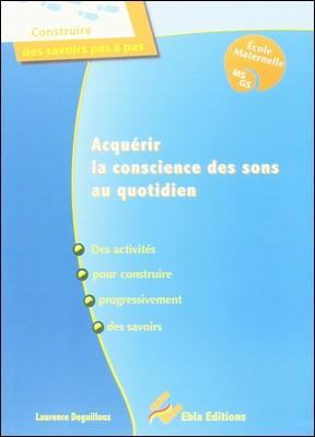 Acquérir la conscience des sons au quotidien MS-GS de Laurence Deguilloux