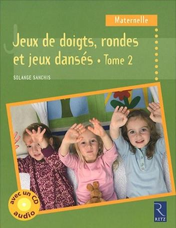 Jeux de doigts, rondes et jeux dansés Tome 2 de Solange Sanchis, aux Editions Retz