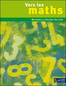 Vers les maths Maternelle Grande Section de Gaëtan Duprey, Sophie Duprey et Catherine Sautenet