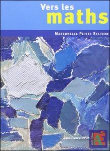 Vers les maths Maternelle Petite Section de Gaëtan Duprey, Sophie Duprey et Catherine Sautenet