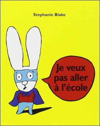 Je veux pas aller à l'école de Stéphanie Blake