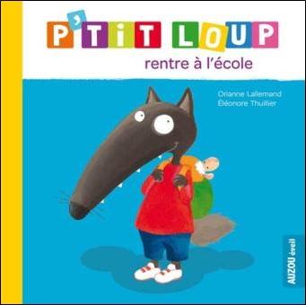 P'tit Loup rentre à l'école d'Orianne Lallemand et Eleonore Thuillier