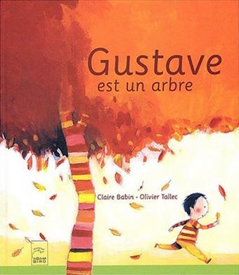 Gustave est un arbre de Claire Babin et Olivier Tallec