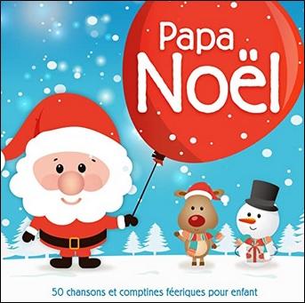 Papa Noël 50 chansons et comptines féeriques pour enfants