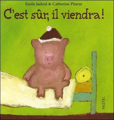 C'est sûr, il viendra ! d'Emile Jadoul et Catherine Pineur