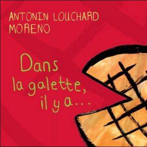 Dans la galette, il y a... d'Antonin Louchard et Moreno