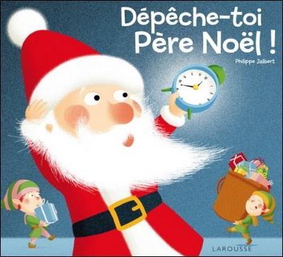 Dépêche-toi Père Noël de Philippe Jalbert