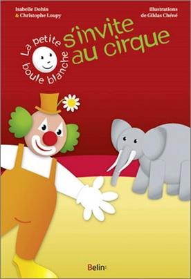 La petite boule blanhe s'invite au cirque de Christophe Loupy, Isabelle Dohin et Gildas Chéné