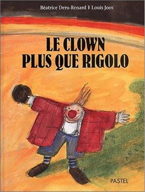 Le clown plus que rigolo de Béatrice Deru-Renard et Louis Joos
