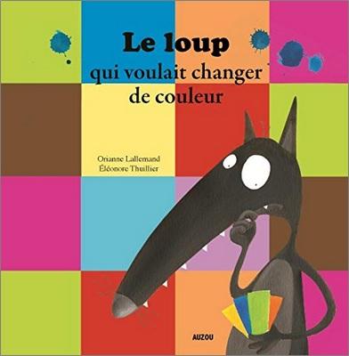 Le loup qui voulait changer de couleur de Orianne Lallemand et Eléonore Thuillier