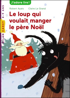 Le loup qui voulait manger le père Noël de Robert Ayats et Claire Le Grand