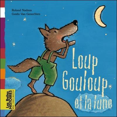Loup Gouloup et la lune de Roland Nadaus et Guido Van Genechten