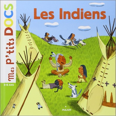 Mes P'tits DOCS : Les indiens de Stéphanie Ledu