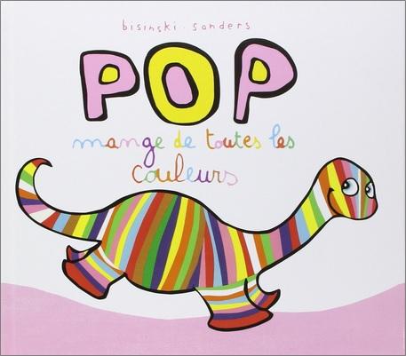 Pop mange de toutes les couleurs de Pierrick Bisinski et Alex Sanders