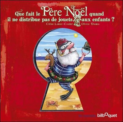 Que fait le Père Noël quand il ne distribue pas de jouets aux enfants de Céline Lamour-Crochet