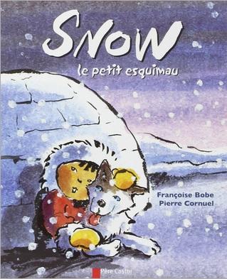 Snow le petit esquimau de Françoise Bobe et Pierre Cornuel
