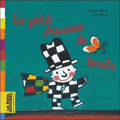 Le petit chasseur de bruits de Sylvie Poillevé et Eric Battut