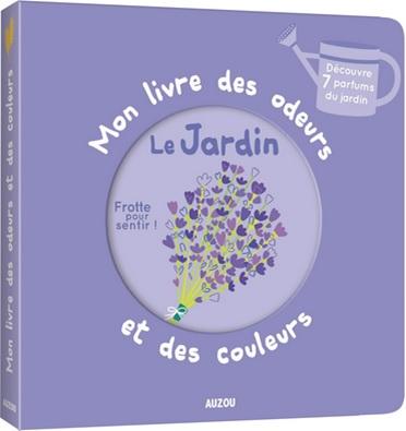 Mon livre des odeurs et des couleurs : Le jardin