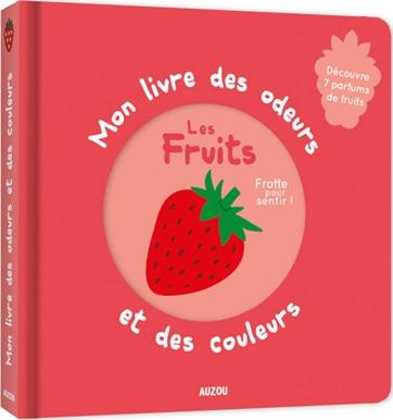 Mon livre des odeurs et des couleurs : Les fruits