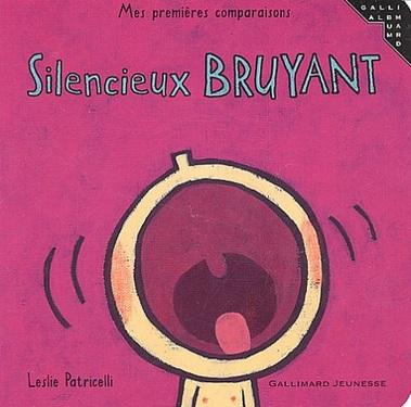 Silencieux Bruyant de Leslie Patricelli