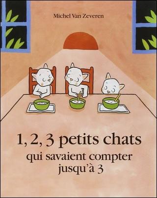 1, 2, 3 petits chats qui savaient compter jusqu'à 3 de Michel Van Zeveren