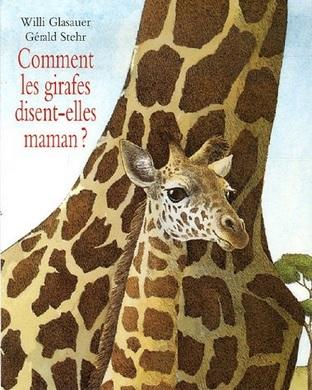 Comment les girafes disent elles maman ? de Willi Glasauer et Gerald Stehr