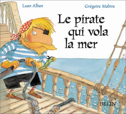 Le pirate qui vola la mer de Luan Alban et Grégoire Mabire