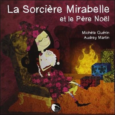 La sorcière Mirabelle et le Père Noël de Michèle Guerin et Audrey Martin