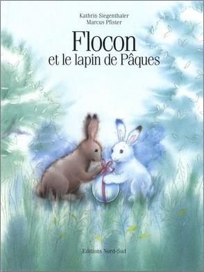 Flocon et le lapin de Pâques Kathrin Siegenthaler et Marcus Pfister