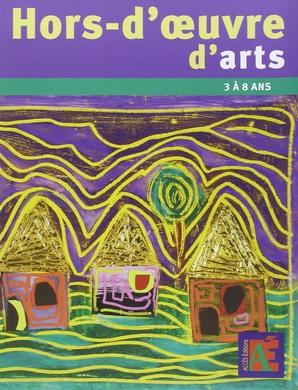 Hors-d'oeuvre d'arts : Des projets autour des artistes - 3 a 8 ans - Patrick Straub