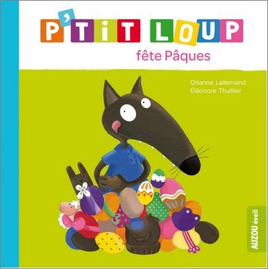 P'tit Loup fête Pâques d'Orianne Lallemand et Eléonore Thuillier