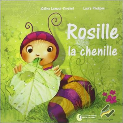 Rosille la chenille de Céline Lamour-Crochet et Laure Phelipon