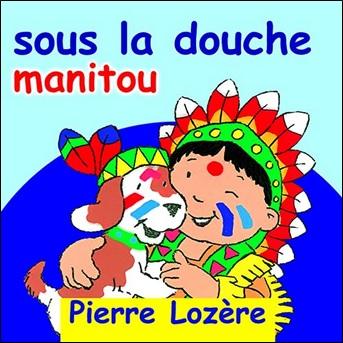 Sous la douche manitou de Pierre Lozère