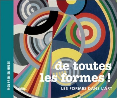 De toutes les formes, les formes dans l'art de Béatrice Fontanel et Héloïse Bertrand