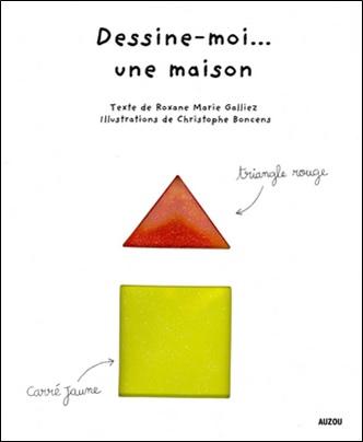 Dessine-moi... une maison de Roxanne Marie Galliez et Christophe Boncens