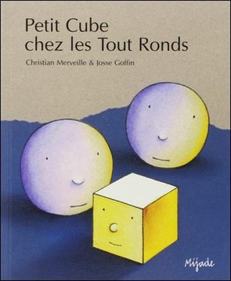 Petit Cube chez les Tout Ronds de Christian Merveille et Josse Goffin