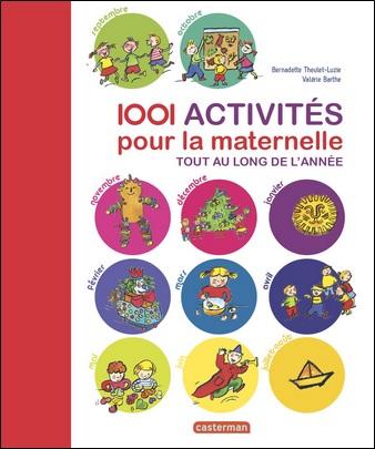 1 001 activités pour la maternelle tout au long de l'année de Bernadette Theulet-Luzie et Valérie Barthe