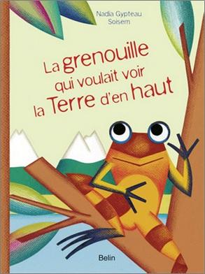 La grenouille qui voulait voir la Terre d'en haut de Nadia Gypteau et Soisem