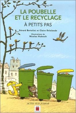 La poubelle et le recyclage, à petits pas de Gerard Bertolini et Claire Delalande
