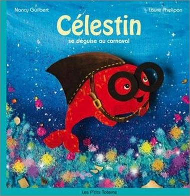 Célestin se déguise au carnaval de Nancy Guilbert et Laure Phelipon