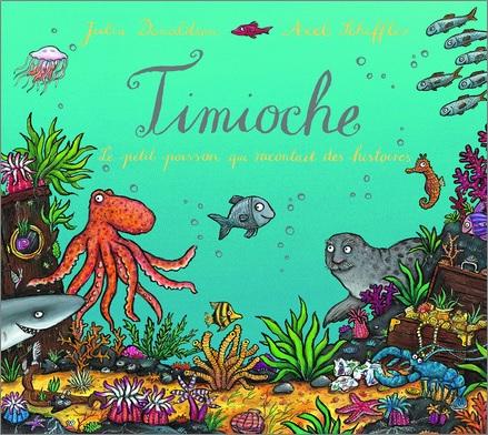 Timioche le petit poisson qui racontait des histoires de Julia Donaldson et Axel Scheffler