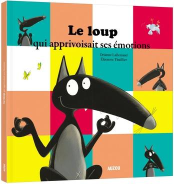 Le loup qui apprivoisait ses émotions d'Orianne Lallemand et Eléonore Thuillier