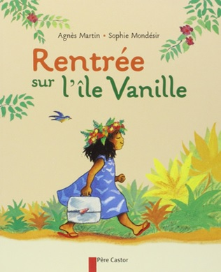 Rentrée sur lîle Vanille d'Agnès Martin et Sophie Mondésir