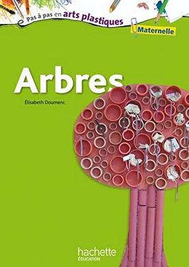 Pas à pas en Arts plastiques : Arbres d'Elisabeth Doumenc