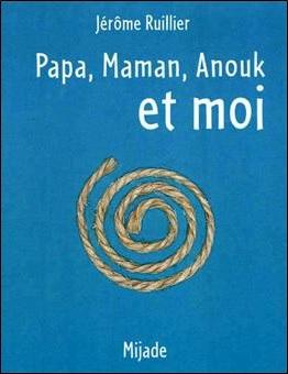 Papa, maman, Anouk et moi de Jérôme Ruillier