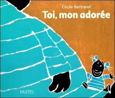 Toi, mon adorée de Cécile Bertrand