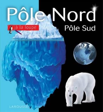 Pôle Nord Pôle Sud à la loupe Larousse