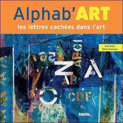 Alphab'ART les lettres cachées dans l'art d'Olivier Dussutour et Anne Guéry