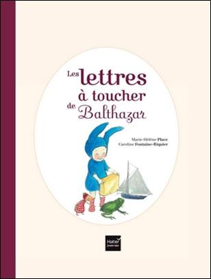 Les lettres à toucher de Balthazar de Marie-Hélène Place