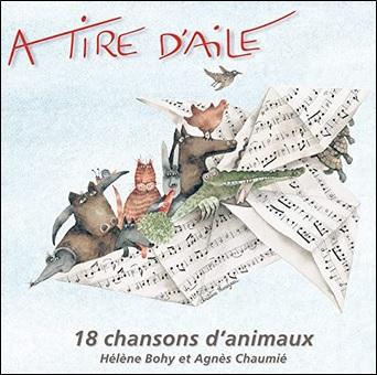 A tire d'aile, 18 chansons d'animaux d'Hélène Bohy et Agnès Chaumié